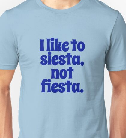 I like to siesta not fiesta Unisex T-Shirt