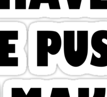 I have the pussy I make the rules Sticker