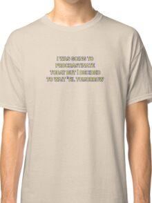 procrastinate irony Classic T-Shirt