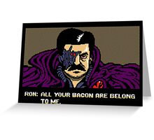 All your bacon are belong to us Greeting Card