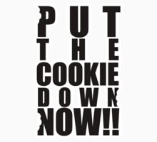 Put the cookie down now!! by Robert  Taylor