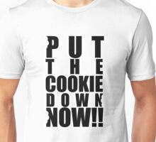 Put the cookie down now!! Unisex T-Shirt