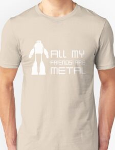 All my friends are metal Unisex T-Shirt