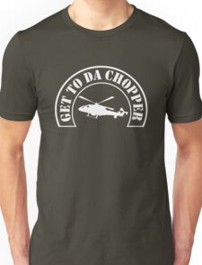 Get to da chopper Unisex T-Shirt