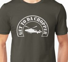 Get to da chopper Unisex T-Shirt