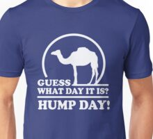 Guess what day it is. Hump Day Unisex T-Shirt
