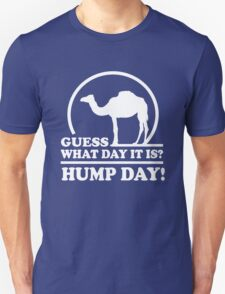 Guess what day it is. Hump Day T-Shirt