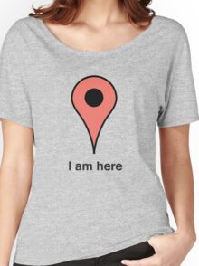 I am here place marker Women's Relaxed Fit T-Shirt