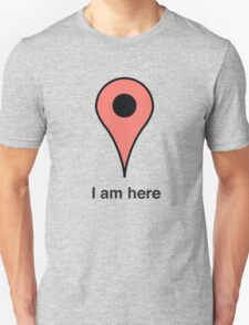I am here place marker Unisex T-Shirt