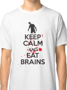 Keep calm and eat brains Classic T-Shirt