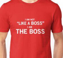 Not like a boss, I am the boss Unisex T-Shirt