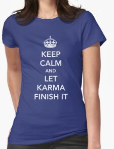 Keep Calm and Let Karma Finish It Womens Fitted T-Shirt