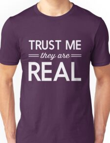 Trust Me. They are real Unisex T-Shirt