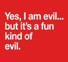 Yes I'm evil, but it's a fun kind of evil by keepers