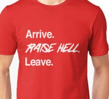 Arrive. Raise Hell. Leave Unisex T-Shirt