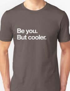 Be you but cooler Unisex T-Shirt