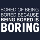 Bored of being bored because being bored is boring by keepers