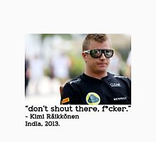 "Kimi Raikkonen - ""Don't shout there, f*cker"" Unisex T-Shirt"