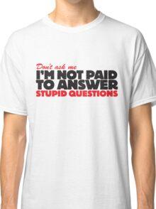 Stupid Questions Classic T-Shirt
