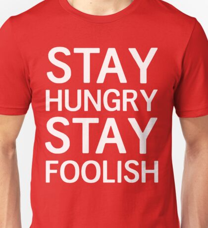 Stay Hungry, Stay Foolish Unisex T-Shirt