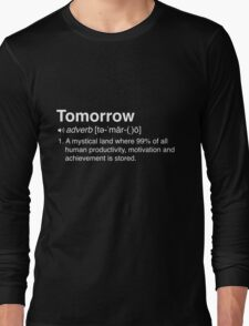 Funny Definition of Tomorrow Long Sleeve T-Shirt