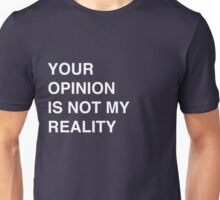 Your opinion is not my reality Unisex T-Shirt