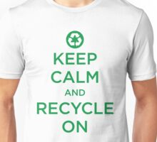 Keep Calm And Recycle Unisex T-Shirt