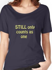 Still Only Counts As One Women's Relaxed Fit T-Shirt