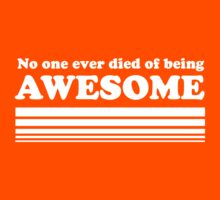 No one ever died of being awesome Kids Tee