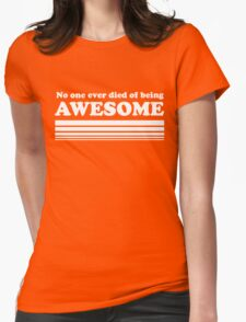 No one ever died of being awesome T-Shirt