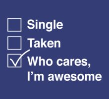 Single. Taken. Who cares, I'm awesome T-Shirt