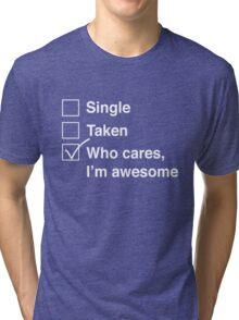 Single. Taken. Who cares, I'm awesome Tri-blend T-Shirt