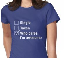 Single. Taken. Who cares, I'm awesome Womens Fitted T-Shirt