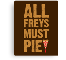 All Freys Must Pie Canvas Print