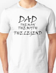 Dad - The Man - The Myth - The Legend Unisex T-Shirt