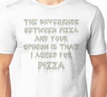The difference between pizza and your opinion.. Unisex T-Shirt