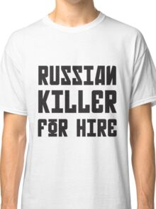 Russian Killer For Hire Classic T-Shirt