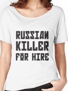 Russian Killer For Hire Women's Relaxed Fit T-Shirt