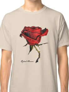 My love is like a red, red rose Classic T-Shirt