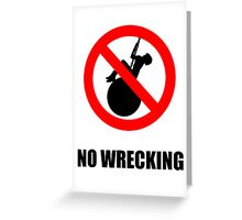 No Wrecking Greeting Card