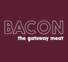 Bacon. The Gateway Meat by artack