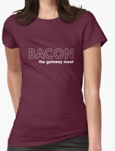 Bacon. The Gateway Meat Womens Fitted T-Shirt