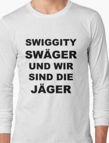 Swiggity Swäger Und Wir Sind Die Jäger Long Sleeve T-Shirt
