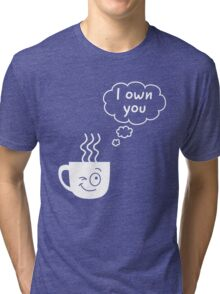 Coffee. I own you illustration Tri-blend T-Shirt