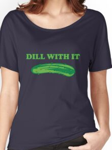 Dill with it Women's Relaxed Fit T-Shirt