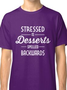 Stressed is Desserts spelled backwards Classic T-Shirt