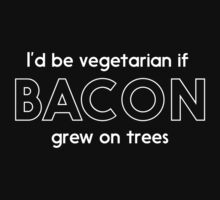 I'd be vegetarian if bacon grew on trees by artack