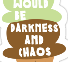 Without ice cream there would be darkness and chaos Sticker
