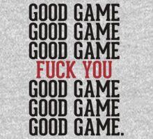 Good Game Fuck You by RexLambo
