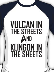 Vulcan in the streets And Klingon in the sheets T-Shirt